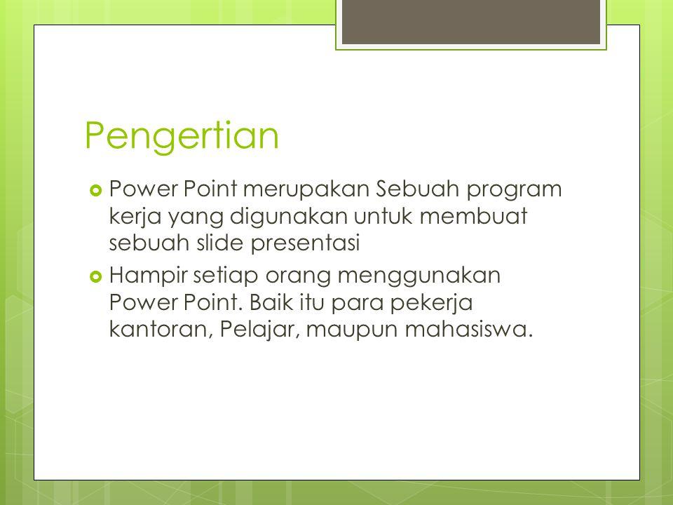 Pengertian Power Point merupakan Sebuah program kerja yang digunakan untuk membuat sebuah slide presentasi.