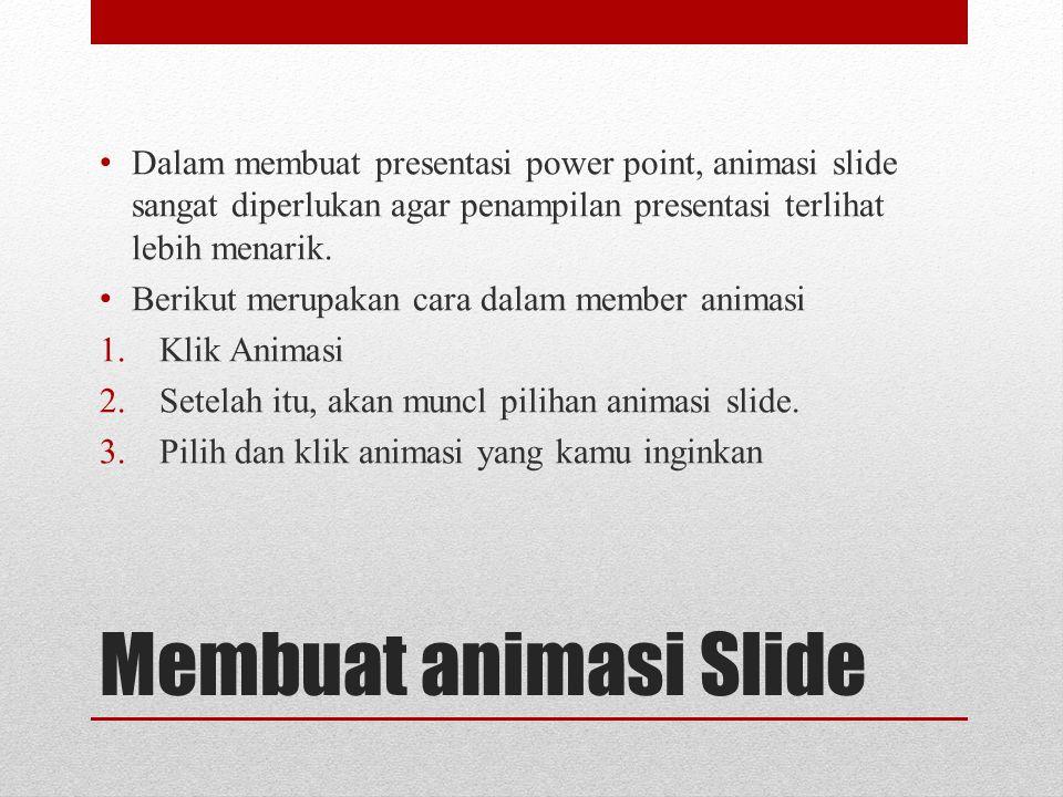 Dalam membuat presentasi power point, animasi slide sangat diperlukan agar penampilan presentasi terlihat lebih menarik.