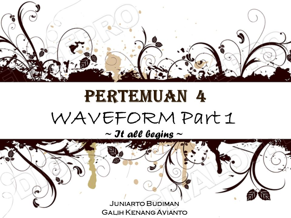 WAVEFORM Part 1 Pertemuan 4 ~ It all begins ~ Juniarto Budiman
