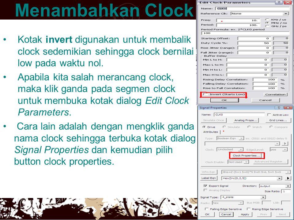 Menambahkan Clock Kotak invert digunakan untuk membalik clock sedemikian sehingga clock bernilai low pada waktu nol.