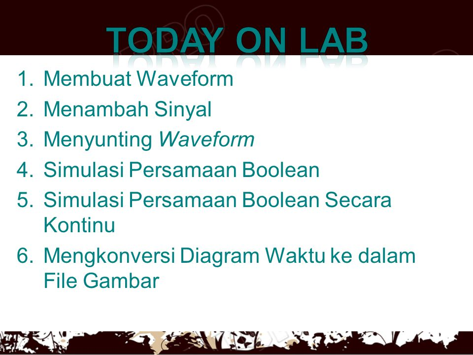 TODAY ON LAb Membuat Waveform Menambah Sinyal Menyunting Waveform