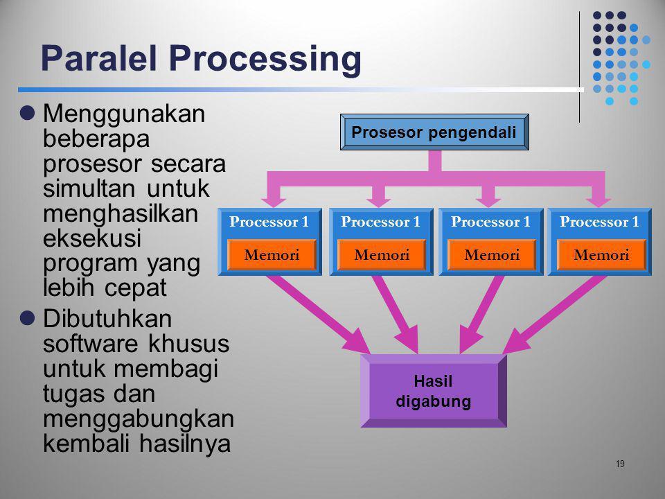 Paralel Processing Menggunakan beberapa prosesor secara simultan untuk menghasilkan eksekusi program yang lebih cepat.