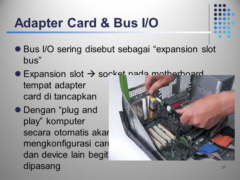 Adapter Card & Bus I/O Bus I/O sering disebut sebagai expansion slot bus