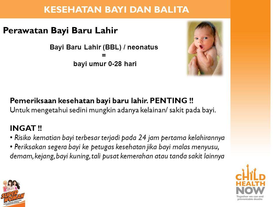 KESEHATAN BAYI DAN BALITA Bayi Baru Lahir (BBL) / neonatus
