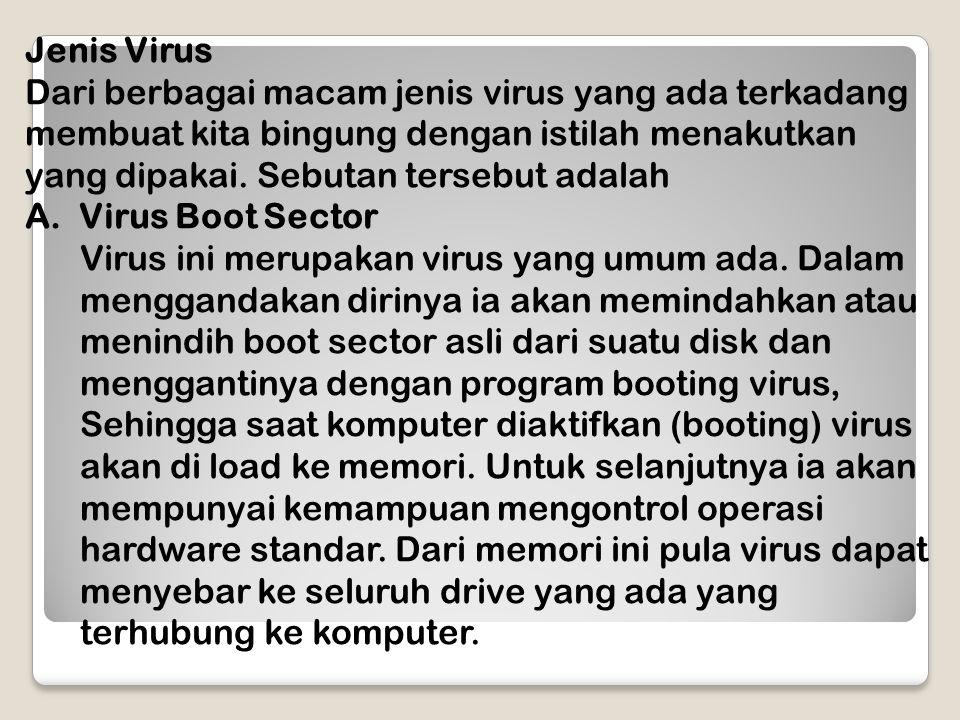 Jenis Virus Dari berbagai macam jenis virus yang ada terkadang membuat kita bingung dengan istilah menakutkan yang dipakai. Sebutan tersebut adalah.
