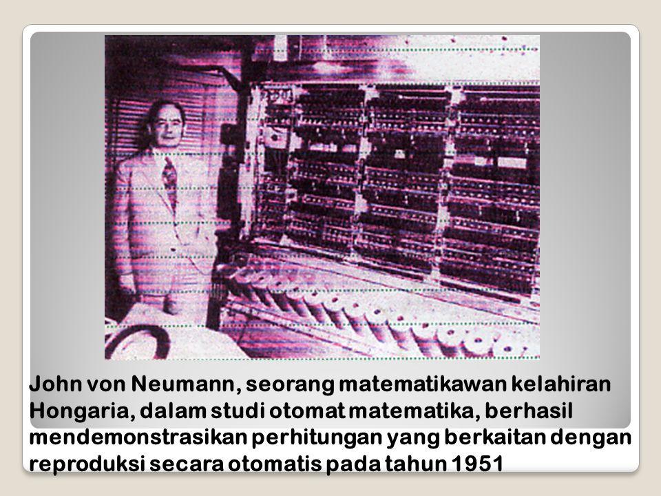 John von Neumann, seorang matematikawan kelahiran Hongaria, dalam studi otomat matematika, berhasil mendemonstrasikan perhitungan yang berkaitan dengan reproduksi secara otomatis pada tahun 1951