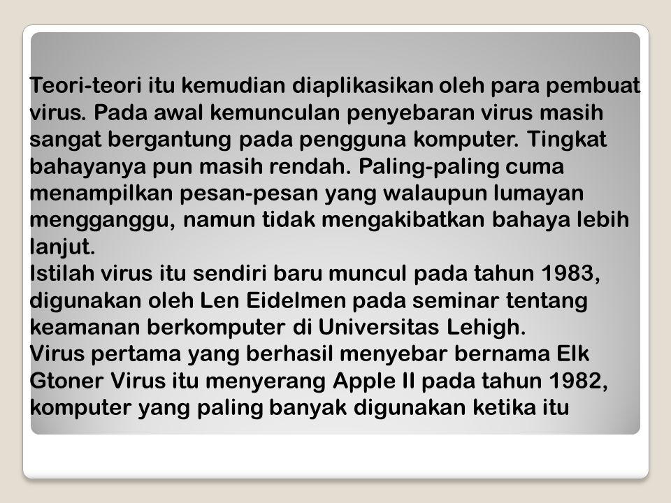 Teori-teori itu kemudian diaplikasikan oleh para pembuat virus