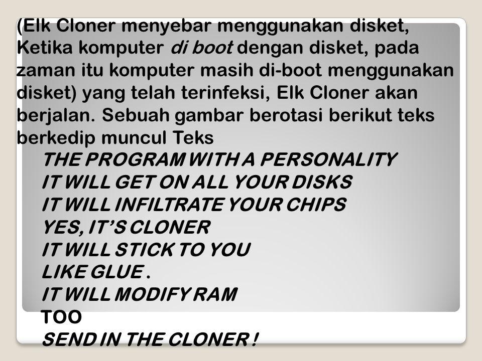 (Elk Cloner menyebar menggunakan disket, Ketika komputer di boot dengan disket, pada zaman itu komputer masih di-boot menggunakan disket) yang telah terinfeksi, Elk Cloner akan berjalan. Sebuah gambar berotasi berikut teks berkedip muncul Teks