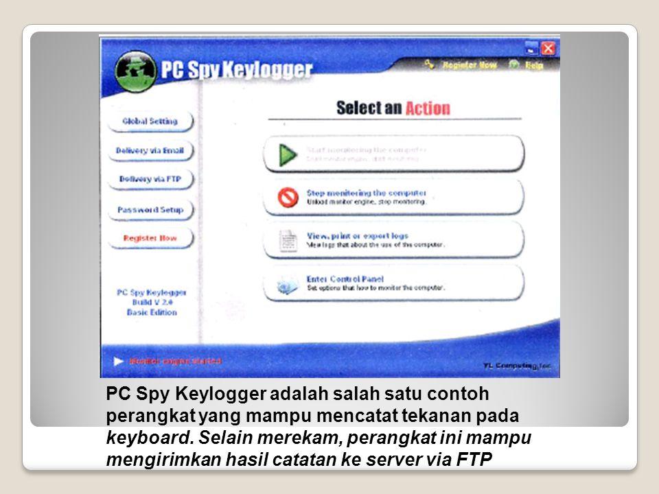 PC Spy Keylogger adalah salah satu contoh perangkat yang mampu mencatat tekanan pada keyboard.