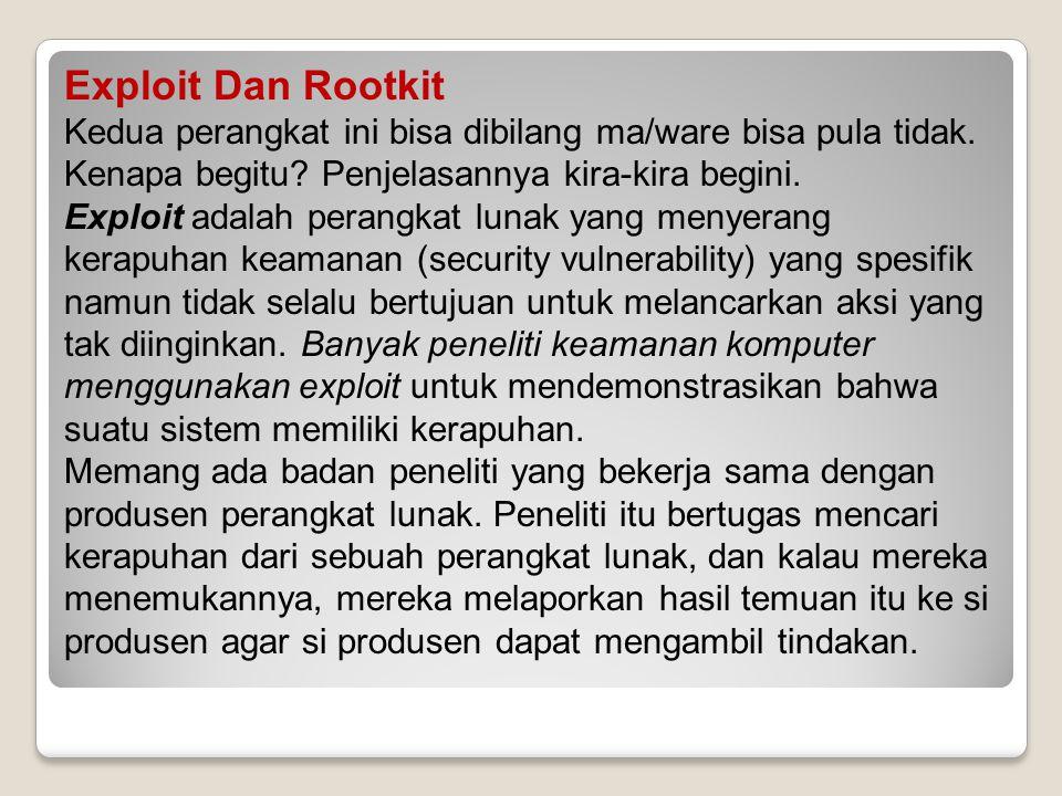 Exploit Dan Rootkit Kedua perangkat ini bisa dibilang ma/ware bisa pula tidak. Kenapa begitu Penjelasannya kira-kira begini.