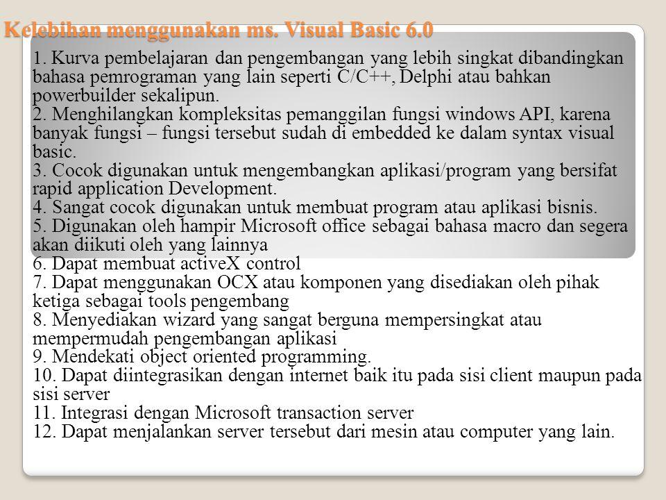 Kelebihan menggunakan ms. Visual Basic 6.0