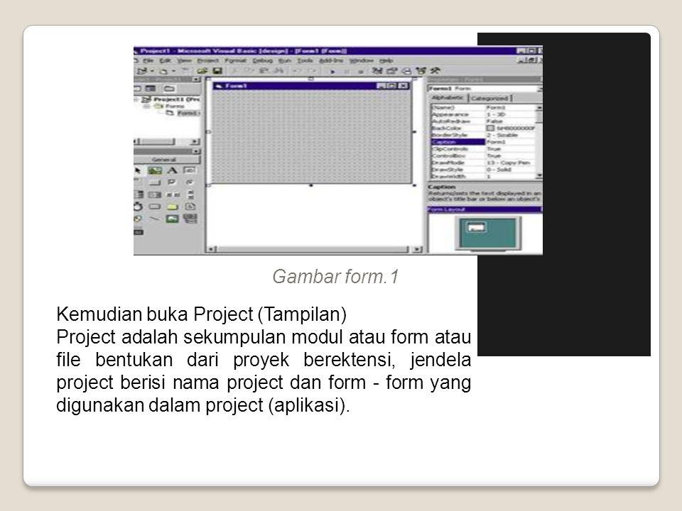 Gambar form.1 Kemudian buka Project (Tampilan)
