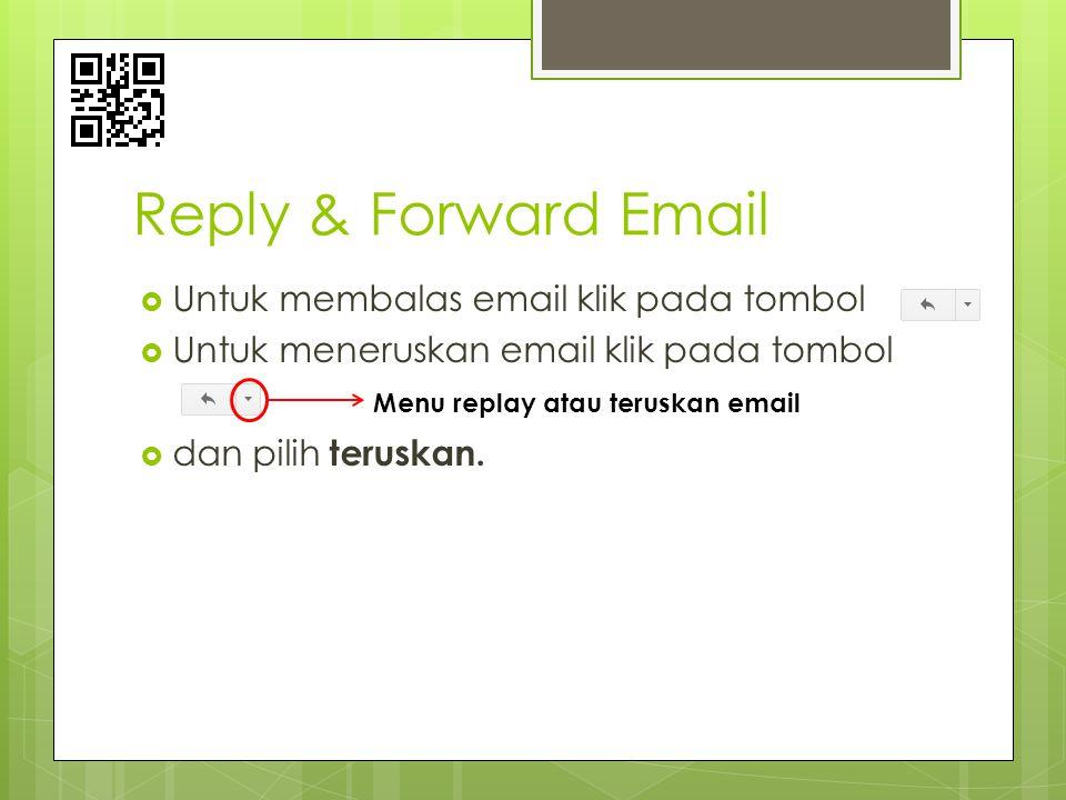 Reply & Forward Email Untuk membalas email klik pada tombol