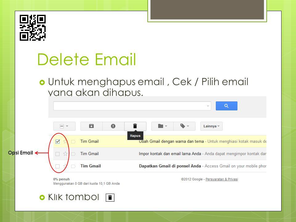 Delete Email Untuk menghapus email , Cek / Pilih email yang akan dihapus. Klik tombol Opsi Email