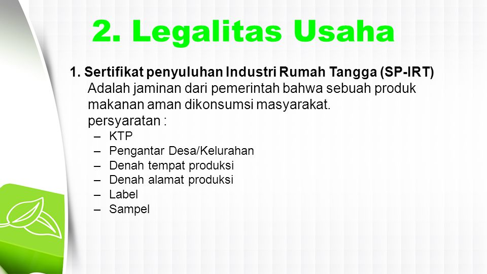 2. Legalitas Usaha 1. Sertifikat penyuluhan Industri Rumah Tangga (SP-IRT) Adalah jaminan dari pemerintah bahwa sebuah produk.