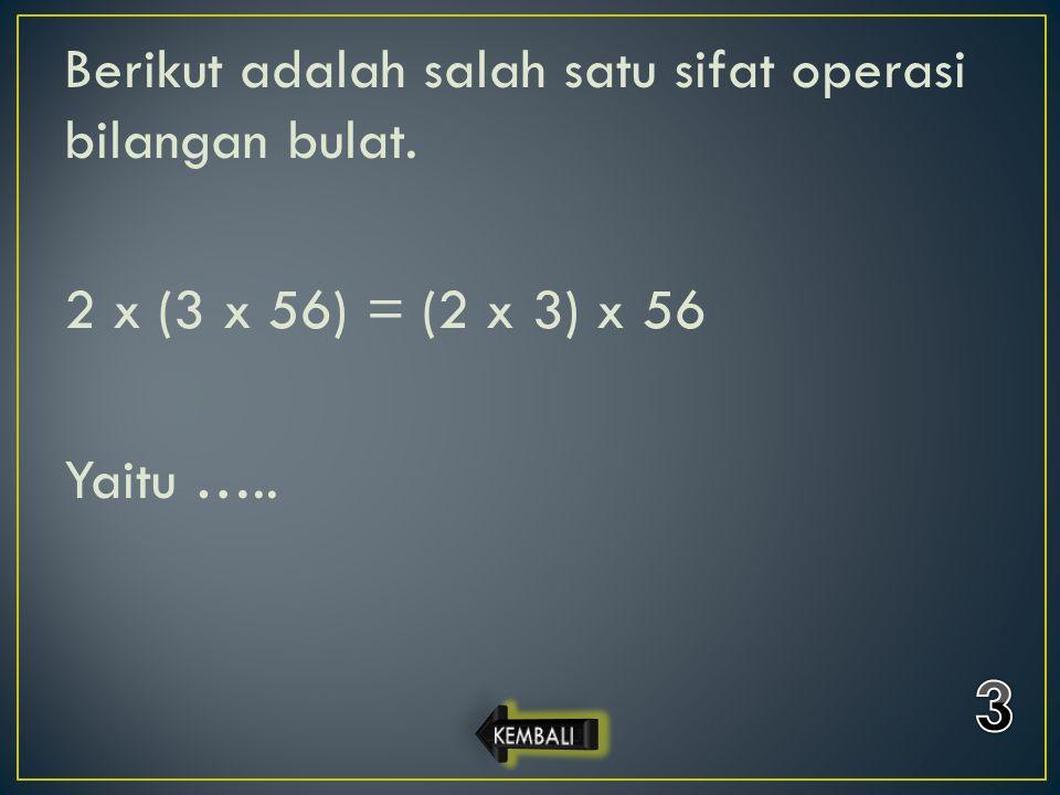 Berikut adalah salah satu sifat operasi bilangan bulat