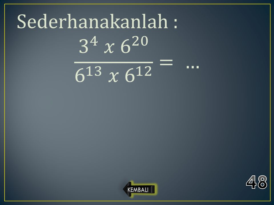 Sederhanakanlah : 3 4 𝑥 6 20 6 13 𝑥 6 12 = …