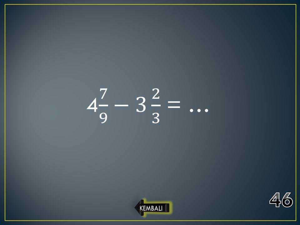 4 7 9 −3 2 3 = … 46 KEMBALI