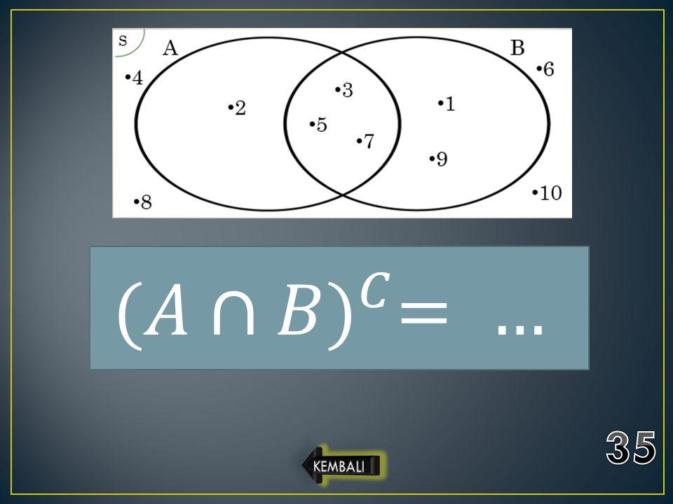 (𝐴∩𝐵) 𝐶 = … 35 KEMBALI
