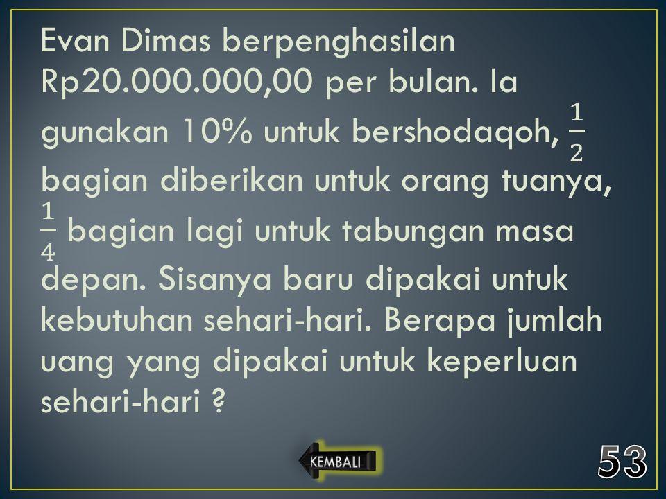 Evan Dimas berpenghasilan Rp20. 000. 000,00 per bulan