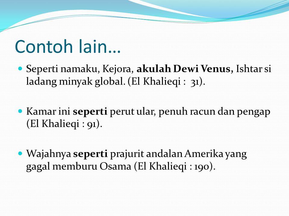 Contoh lain… Seperti namaku, Kejora, akulah Dewi Venus, Ishtar si ladang minyak global. (El Khalieqi : 31).