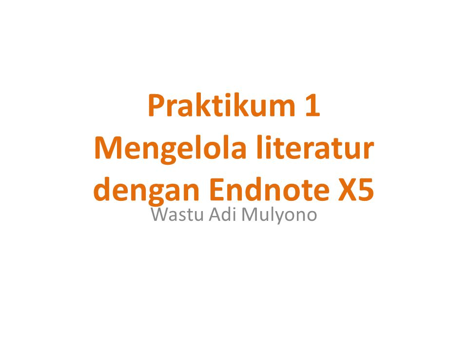 Praktikum 1 Mengelola literatur dengan Endnote X5