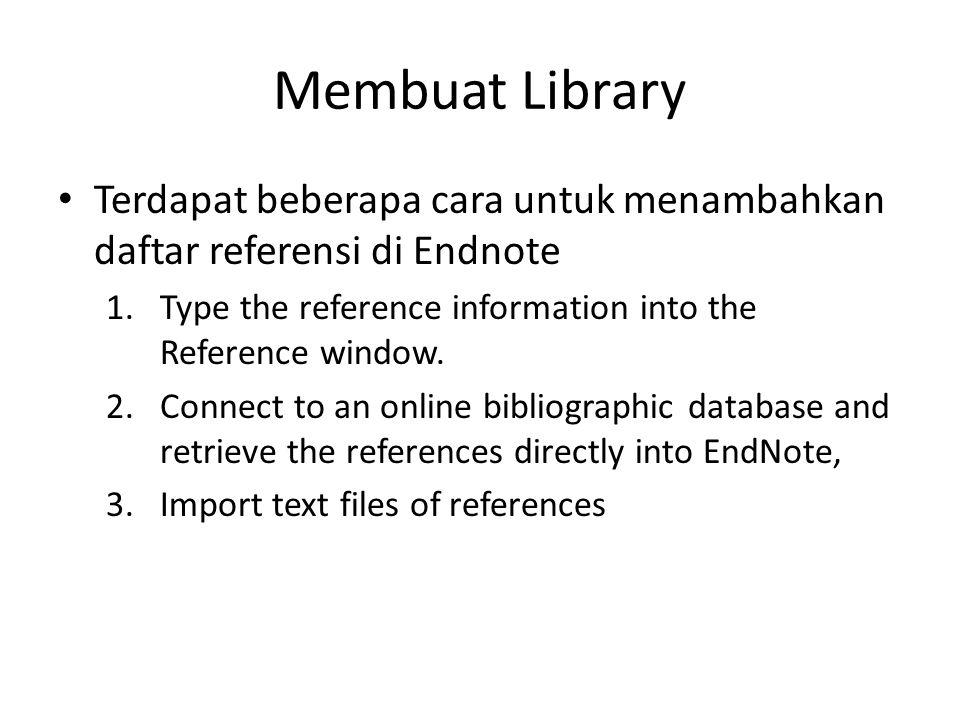 Membuat Library Terdapat beberapa cara untuk menambahkan daftar referensi di Endnote. Type the reference information into the Reference window.