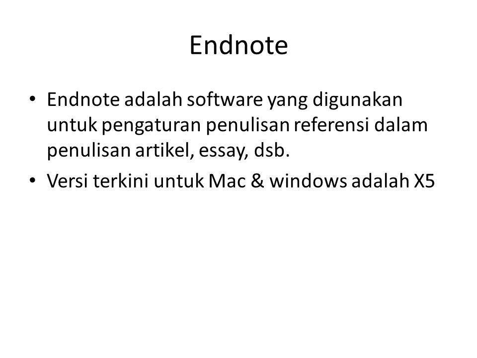 Endnote Endnote adalah software yang digunakan untuk pengaturan penulisan referensi dalam penulisan artikel, essay, dsb.