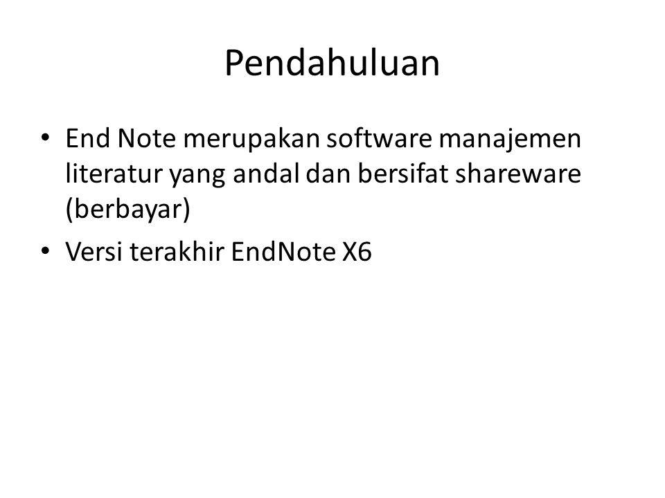 Pendahuluan End Note merupakan software manajemen literatur yang andal dan bersifat shareware (berbayar)