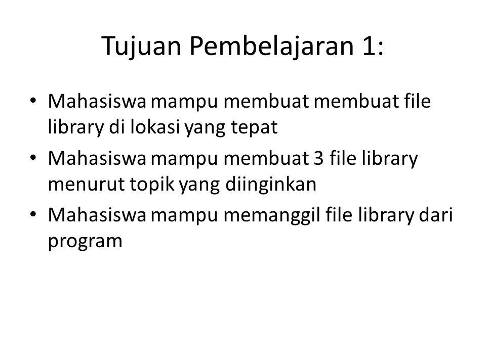 Tujuan Pembelajaran 1: Mahasiswa mampu membuat membuat file library di lokasi yang tepat.
