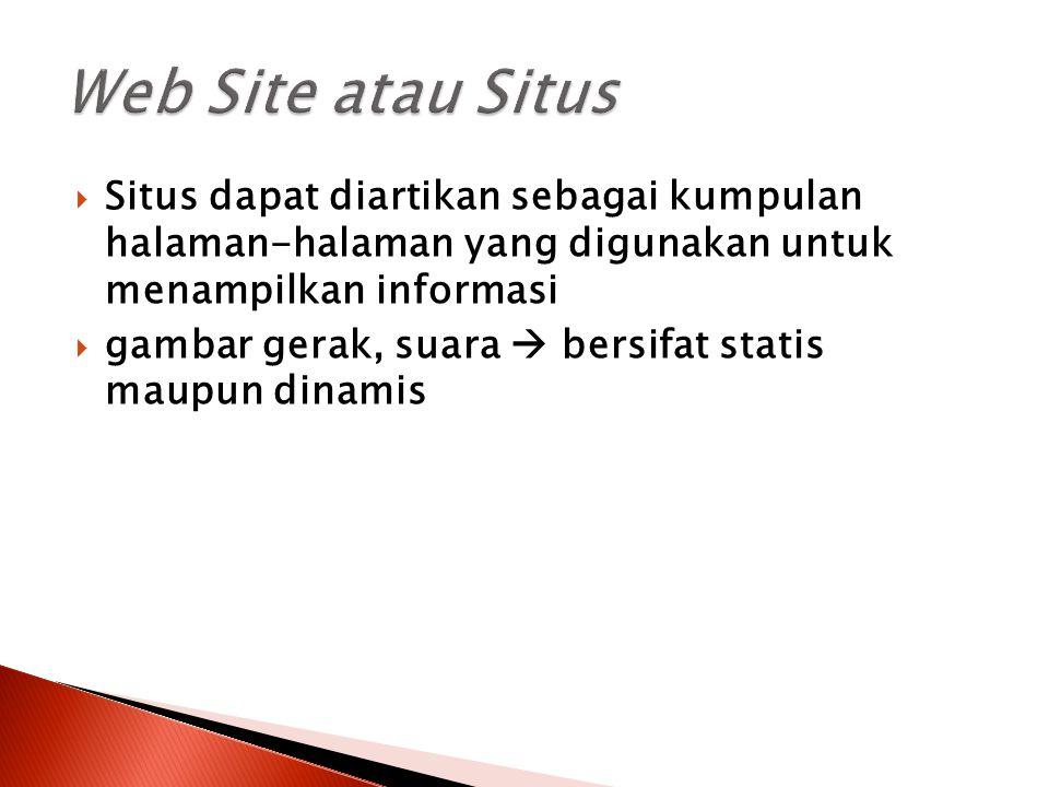 Web Site atau Situs Situs dapat diartikan sebagai kumpulan halaman-halaman yang digunakan untuk menampilkan informasi.