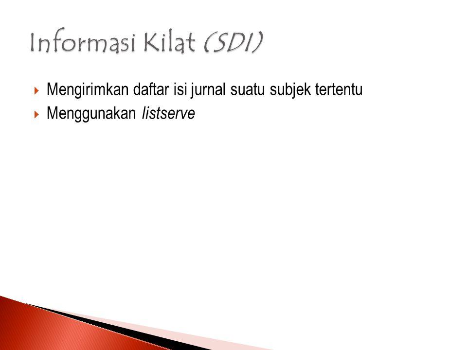 Informasi Kilat (SDI) Mengirimkan daftar isi jurnal suatu subjek tertentu Menggunakan listserve