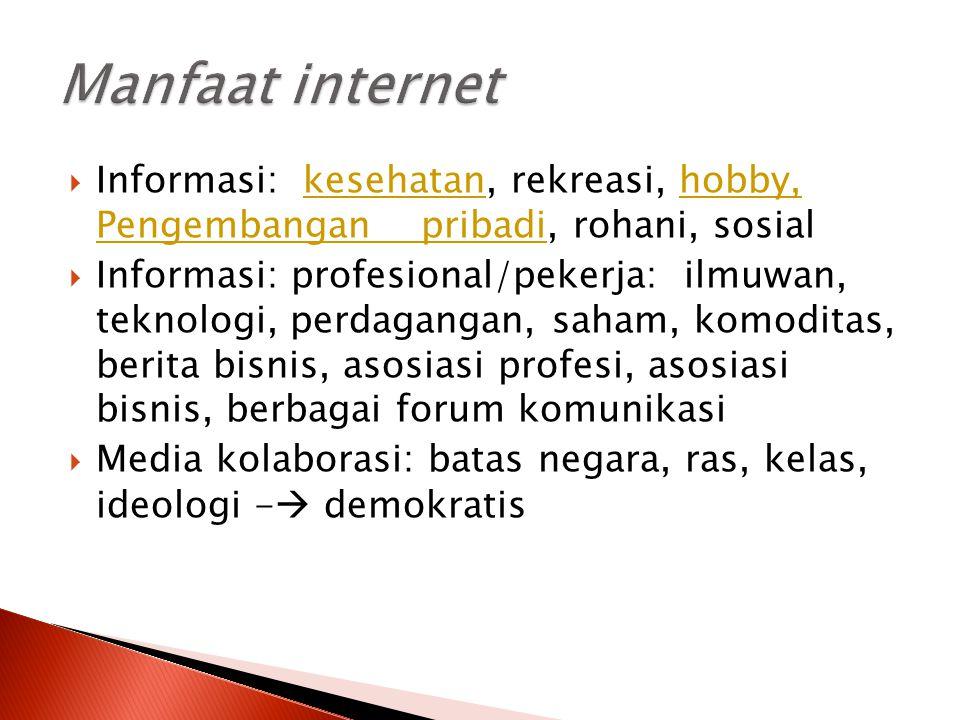 Manfaat internet Informasi: kesehatan, rekreasi, hobby, Pengembangan pribadi, rohani, sosial.