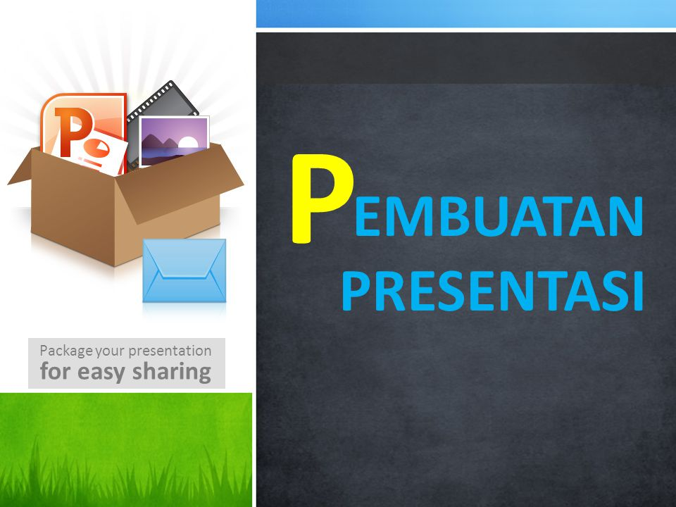 P embuatAN Presentasi Package your presentation for easy sharing