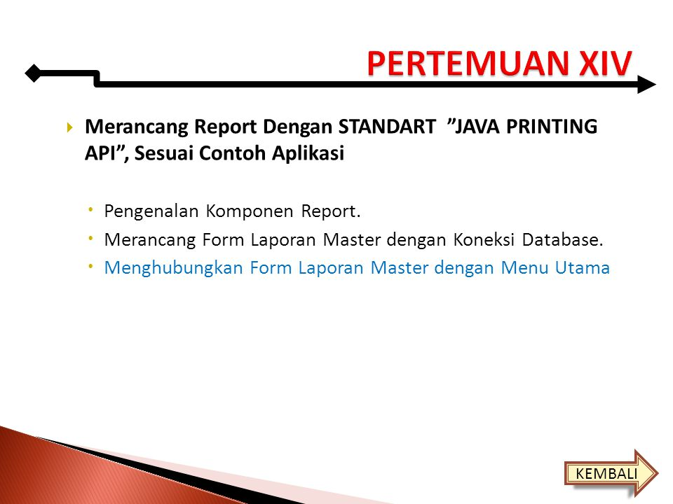 PERTEMUAN XIV Merancang Report Dengan STANDART JAVA PRINTING API , Sesuai Contoh Aplikasi. Pengenalan Komponen Report.
