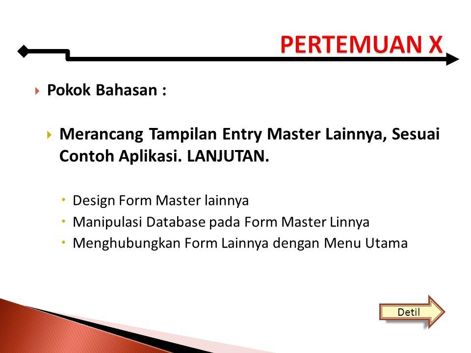 PERTEMUAN X Pokok Bahasan : Merancang Tampilan Entry Master Lainnya, Sesuai Contoh Aplikasi. LANJUTAN.