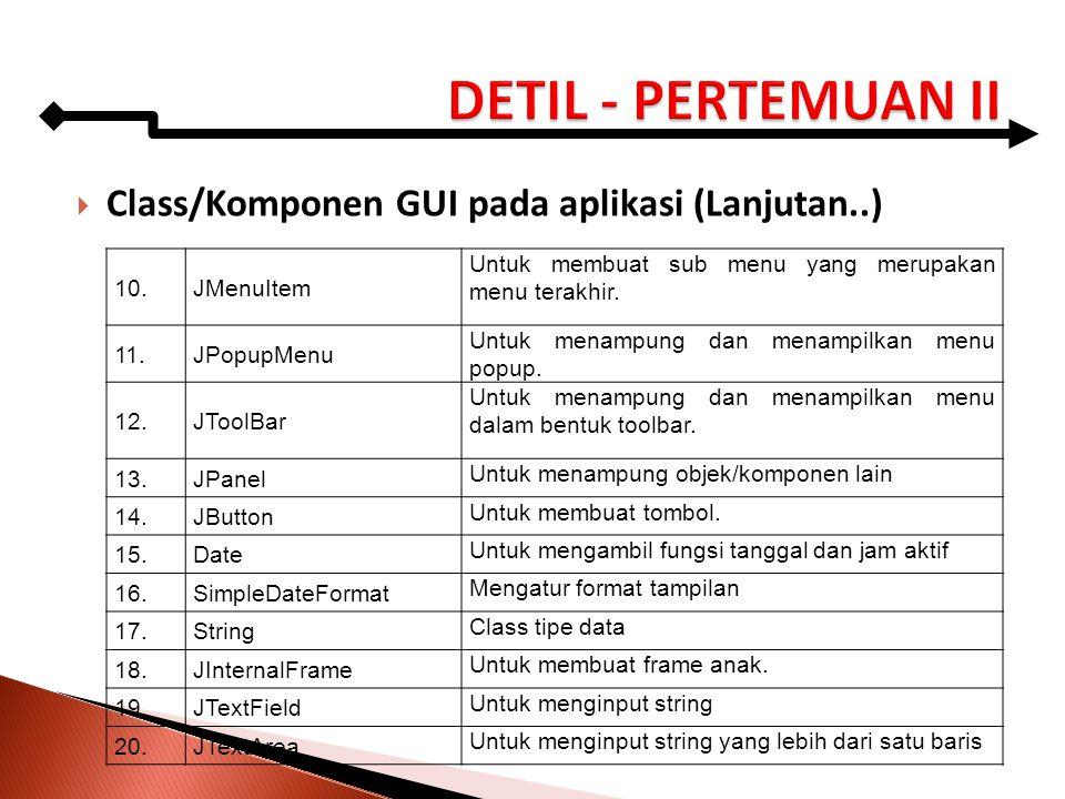 DETIL - PERTEMUAN II Class/Komponen GUI pada aplikasi (Lanjutan..) 10.