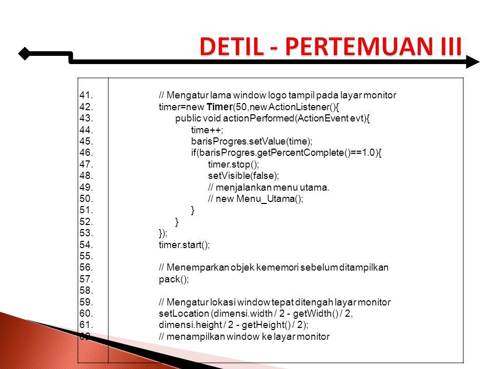 DETIL - PERTEMUAN III 41. 42. 43. 44. 45. 46. 47. 48. 49. 50. 51. 52. 53. 54. 55. 56.