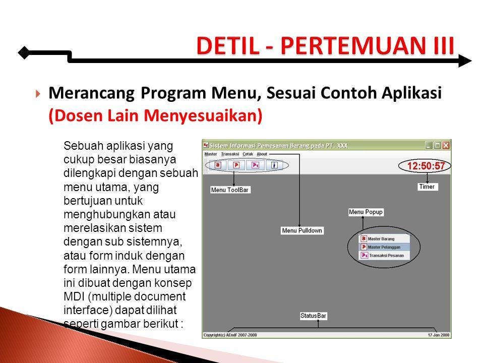 DETIL - PERTEMUAN III Merancang Program Menu, Sesuai Contoh Aplikasi (Dosen Lain Menyesuaikan)