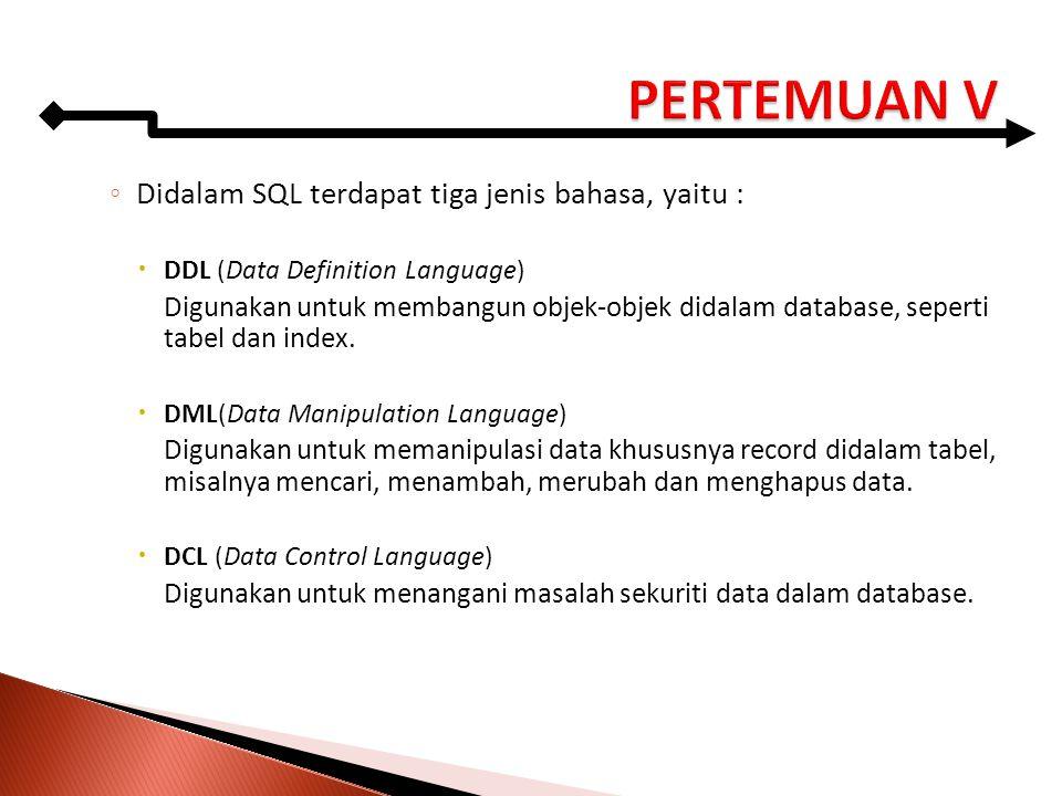 PERTEMUAN V Didalam SQL terdapat tiga jenis bahasa, yaitu :