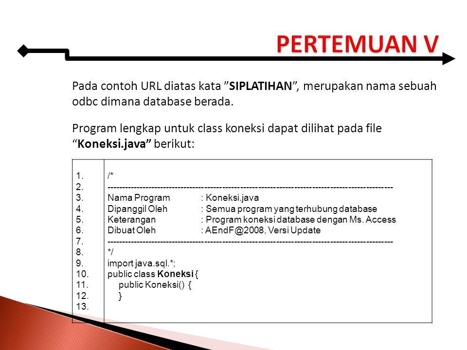 PERTEMUAN V Pada contoh URL diatas kata SIPLATIHAN , merupakan nama sebuah odbc dimana database berada.