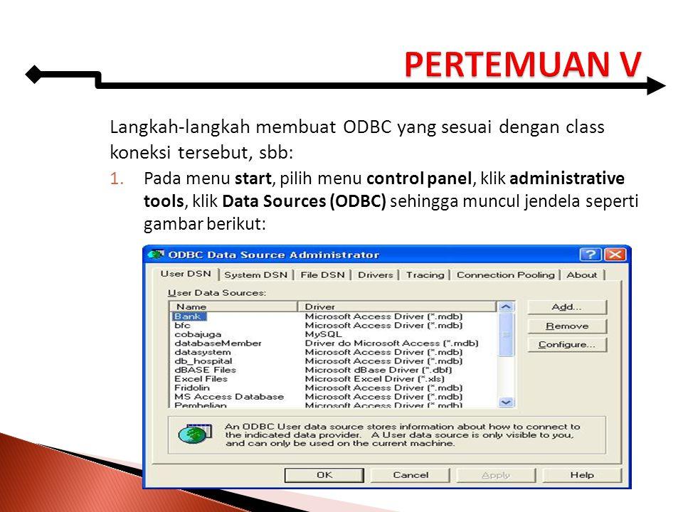 PERTEMUAN V Langkah-langkah membuat ODBC yang sesuai dengan class koneksi tersebut, sbb: