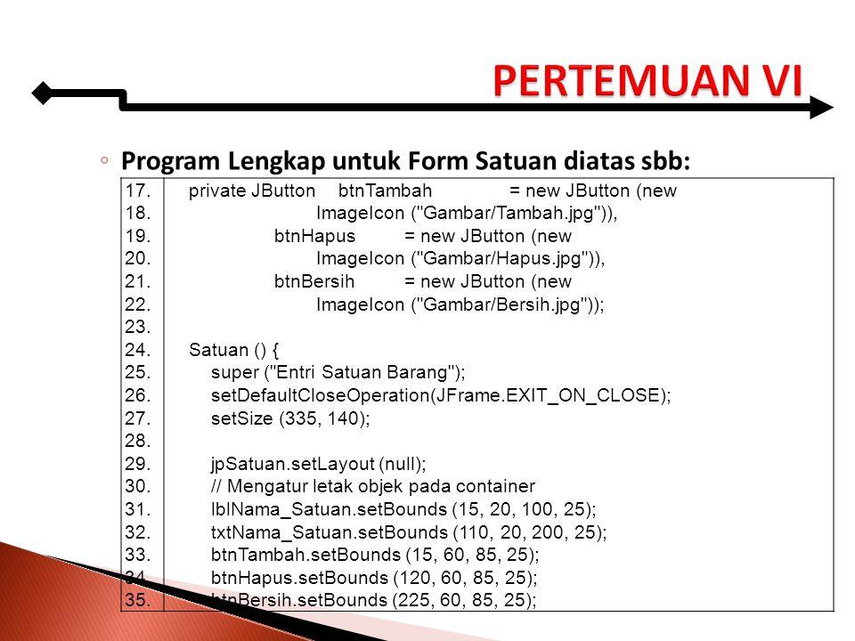 PERTEMUAN VI Program Lengkap untuk Form Satuan diatas sbb: 17. 18. 19.