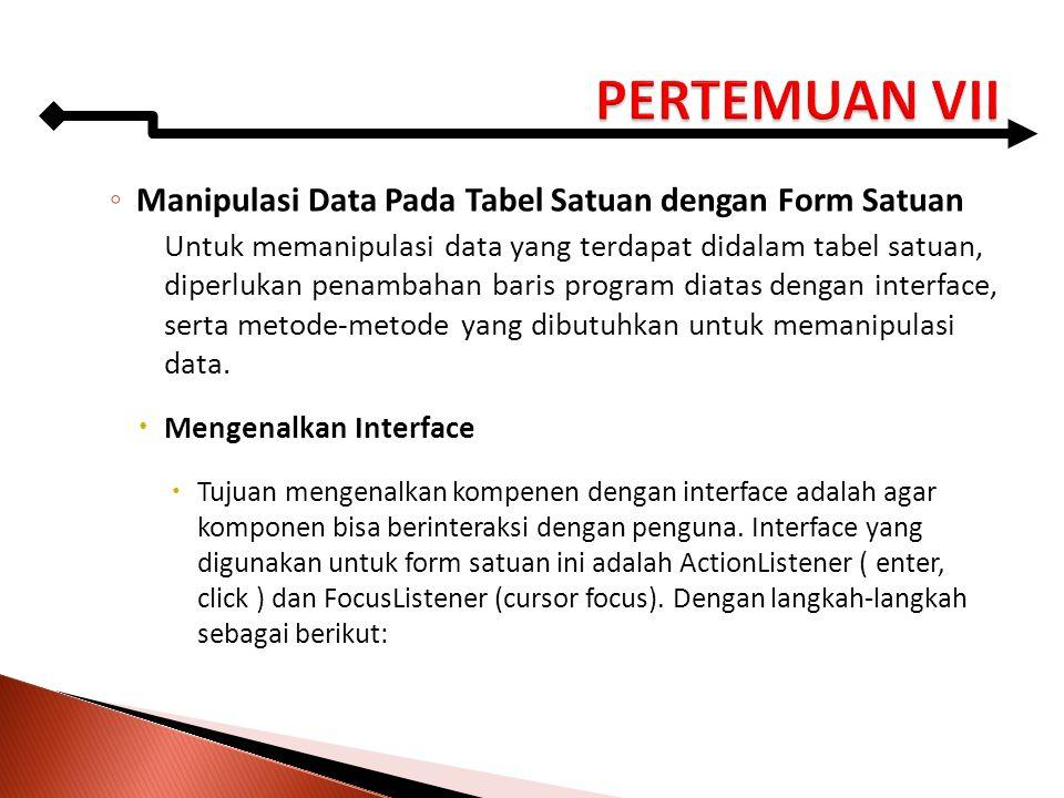 PERTEMUAN VII Manipulasi Data Pada Tabel Satuan dengan Form Satuan