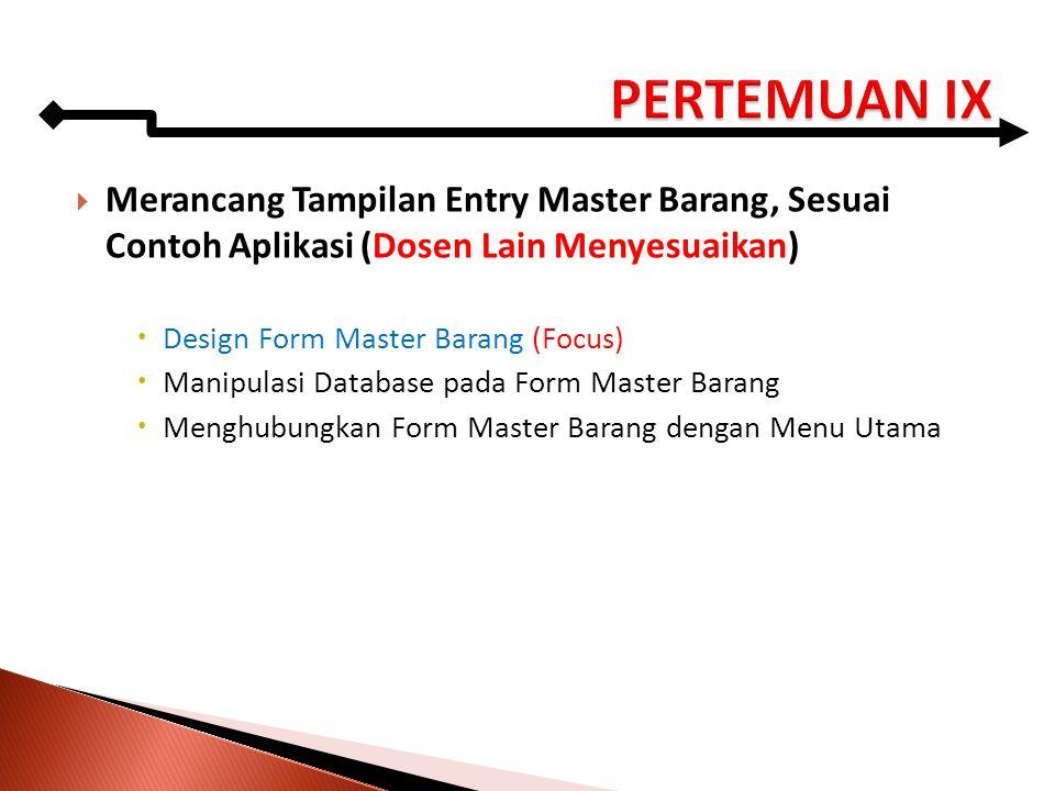 PERTEMUAN IX Merancang Tampilan Entry Master Barang, Sesuai Contoh Aplikasi (Dosen Lain Menyesuaikan)