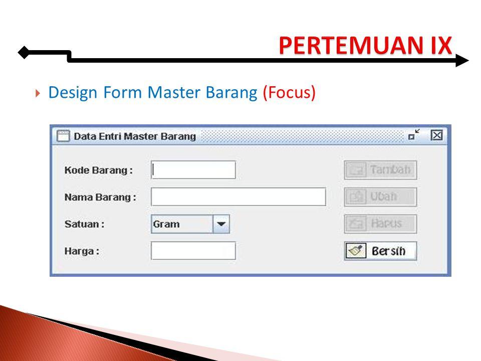 PERTEMUAN IX Design Form Master Barang (Focus)
