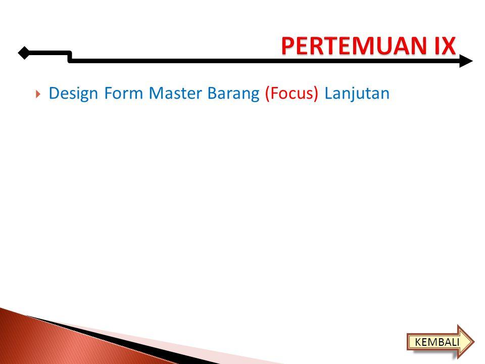 PERTEMUAN IX Design Form Master Barang (Focus) Lanjutan KEMBALI