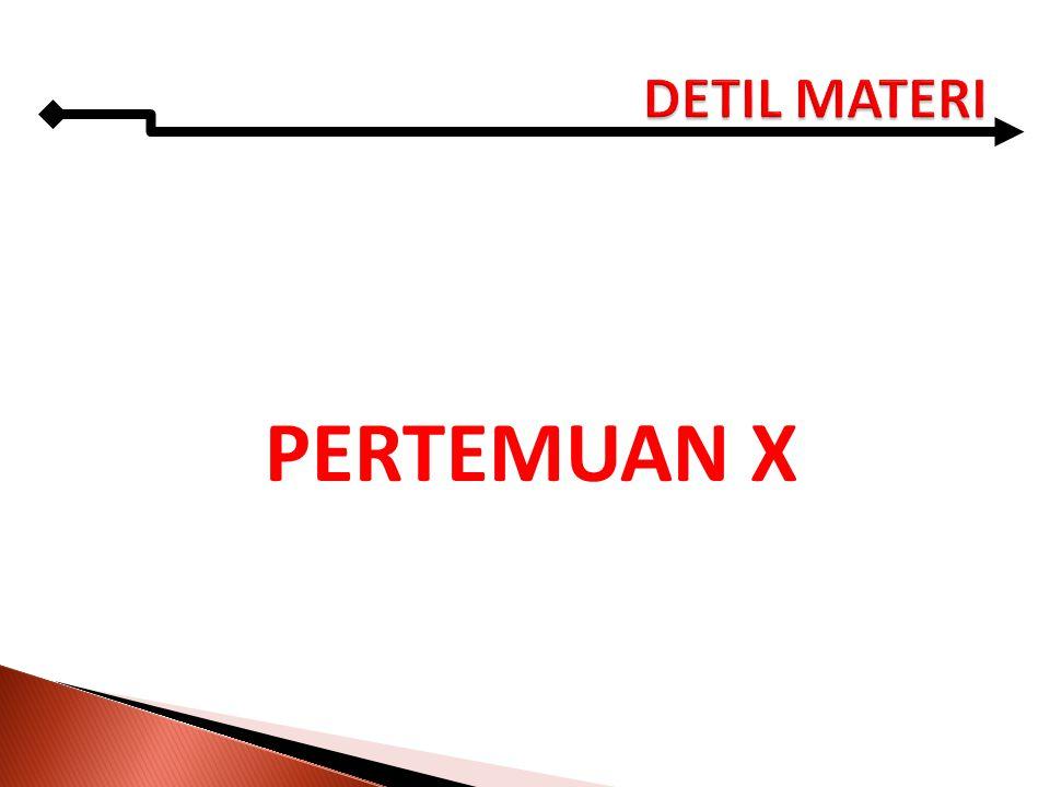DETIL MATERI PERTEMUAN X