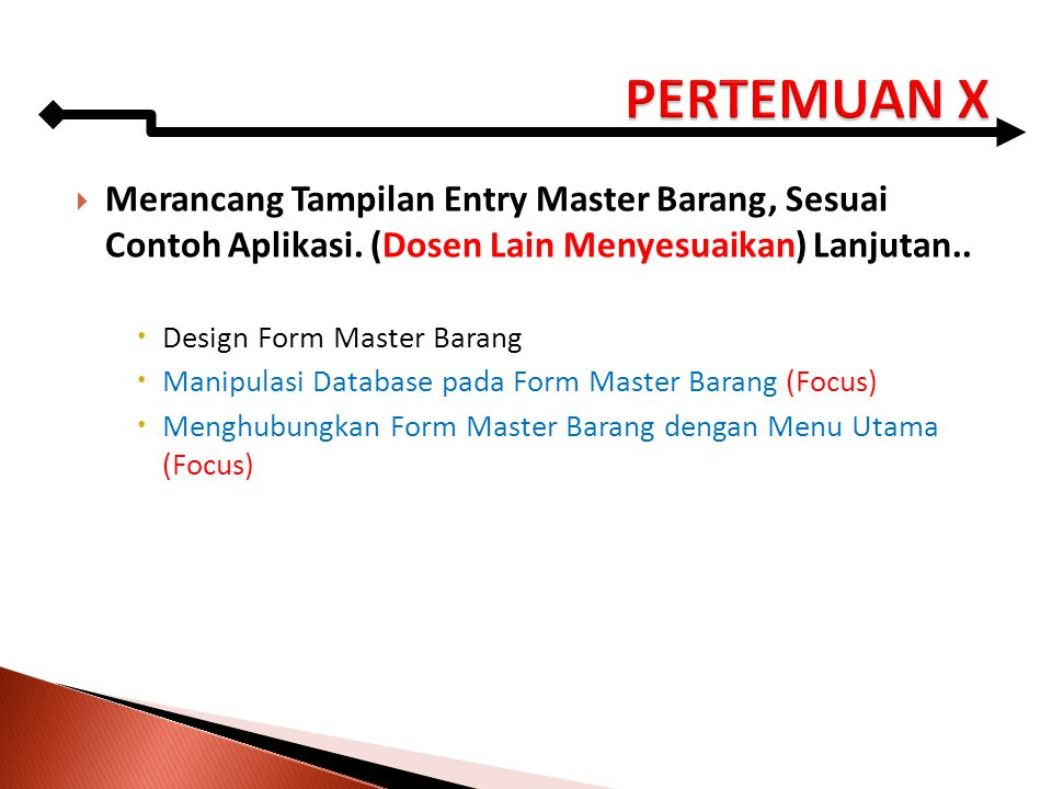 PERTEMUAN X Merancang Tampilan Entry Master Barang, Sesuai Contoh Aplikasi. (Dosen Lain Menyesuaikan) Lanjutan..