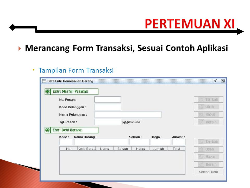 PERTEMUAN XI Merancang Form Transaksi, Sesuai Contoh Aplikasi
